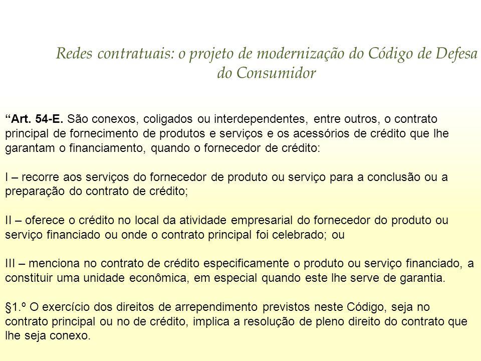 Redes contratuais: o projeto de modernização do Código de Defesa do Consumidor Art. 54-E. São conexos, coligados ou interdependentes, entre outros, o