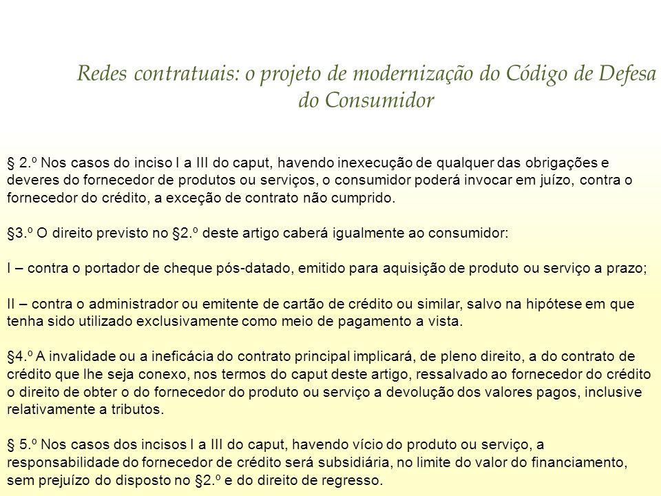 Redes contratuais: o projeto de modernização do Código de Defesa do Consumidor § 2.º Nos casos do inciso I a III do caput, havendo inexecução de qualq