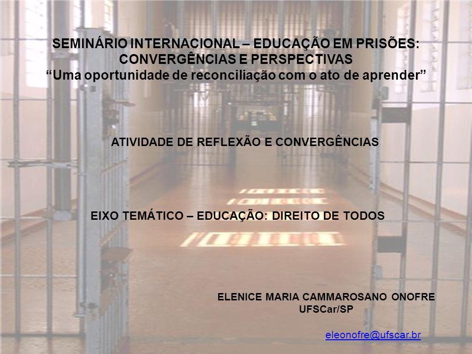 ELENICE MARIA CAMMAROSANO ONOFRE UFSCar/SP eleonofre@ufscar.br SEMINÁRIO INTERNACIONAL – EDUCAÇÃO EM PRISÕES: CONVERGÊNCIAS E PERSPECTIVAS Uma oportun