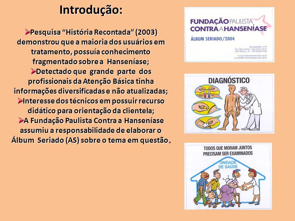 Introdução: Pesquisa História Recontada (2003) demonstrou que a maioria dos usuários em tratamento, possuía conhecimento fragmentado sobre a Hansenías