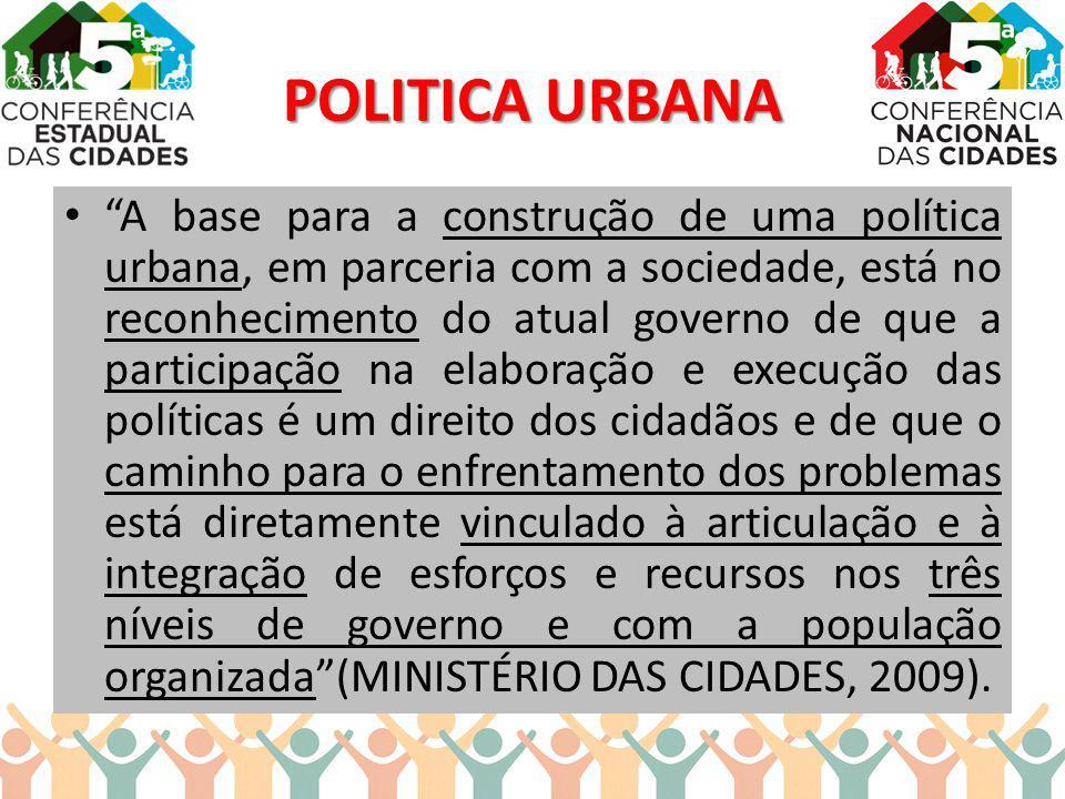 POLITICA URBANA A base para a construção de uma política urbana, em parceria com a sociedade, está no reconhecimento do atual governo de que a partici