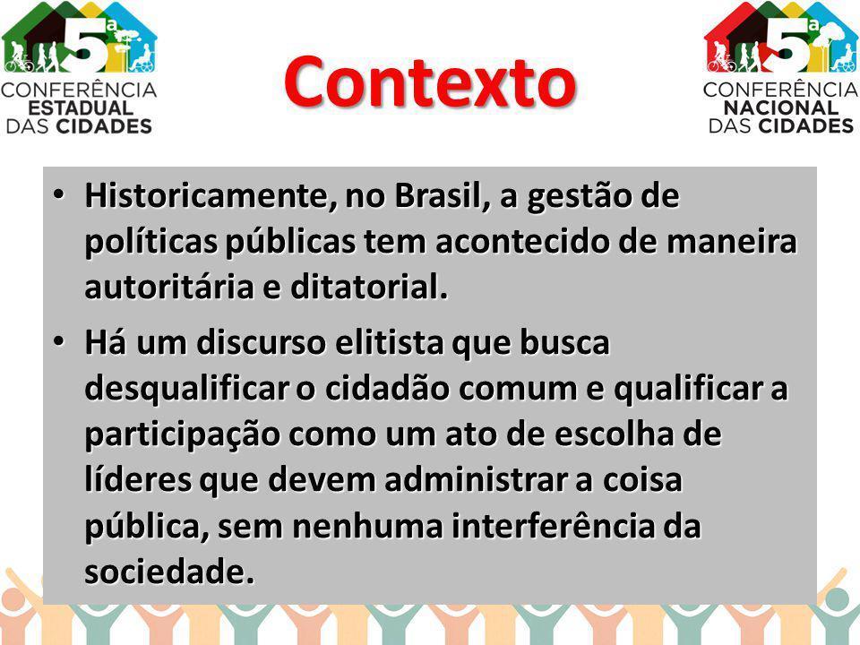 Contexto Historicamente, no Brasil, a gestão de políticas públicas tem acontecido de maneira autoritária e ditatorial. Historicamente, no Brasil, a ge