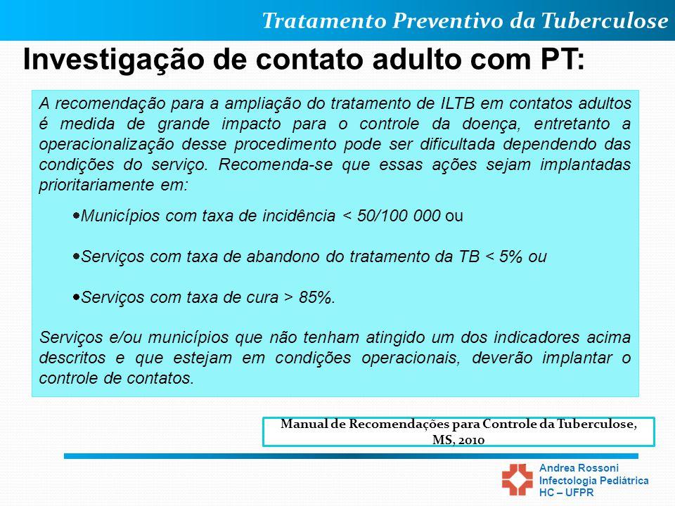 Tratamento Preventivo da Tuberculose Andrea Rossoni Infectologia Pediátrica HC – UFPR Investigação de contato adulto com PT: A recomendação para a amp
