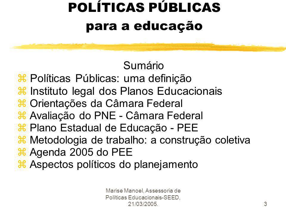 Marise Manoel, Assessoria de Políticas Educacionais-SEED, 21/03/2005.4 POLÍTICAS PÚBLICAS para a educação z É o que os governos fazem, ou deixam de fazer.
