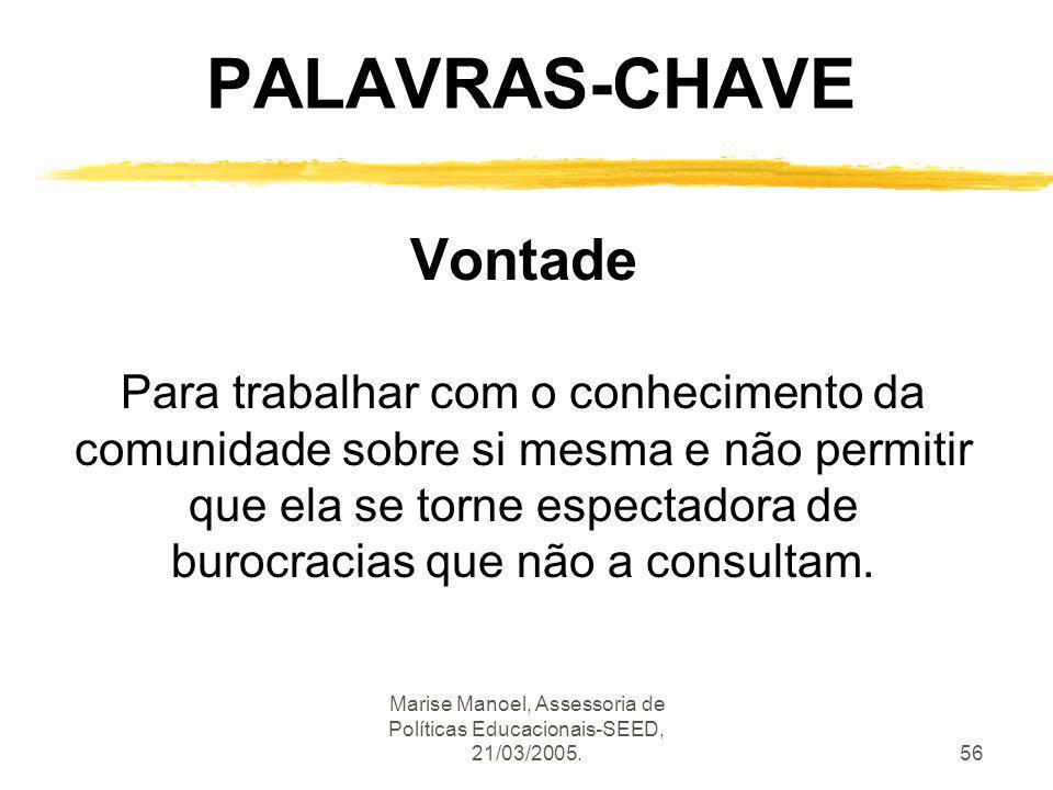 Marise Manoel, Assessoria de Políticas Educacionais-SEED, 21/03/2005.56 PALAVRAS-CHAVE Vontade Para trabalhar com o conhecimento da comunidade sobre s