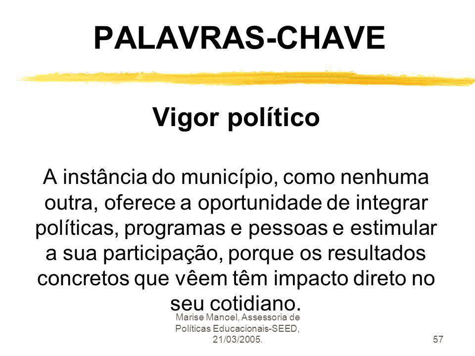 Marise Manoel, Assessoria de Políticas Educacionais-SEED, 21/03/2005.57 PALAVRAS-CHAVE Vigor político A instância do município, como nenhuma outra, of
