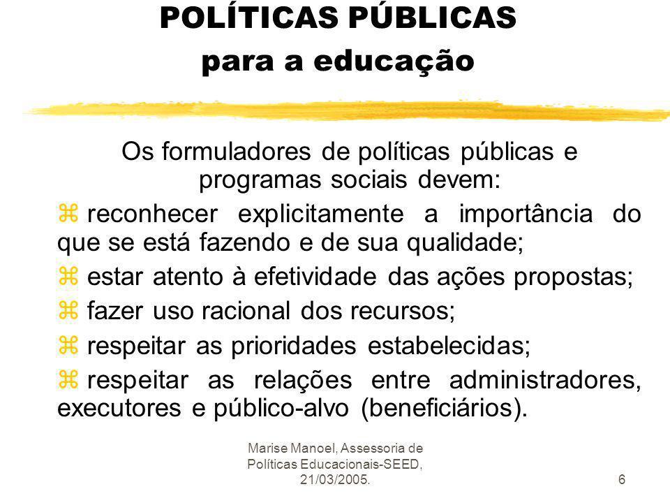 Marise Manoel, Assessoria de Políticas Educacionais-SEED, 21/03/2005.37 PEE: pactuado zA educação não é um problema só de governo, ou de educadores, ou de planejadores, ou de famílias, ou de alunos, ou de quaisquer outros atores isoladamente, mas um problema de toda a sociedade.