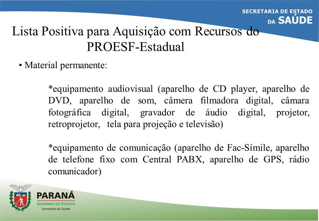 Lista Positiva para Aquisição com Recursos do PROESF-Estadual Material permanente: *equipamento audiovisual (aparelho de CD player, aparelho de DVD, a