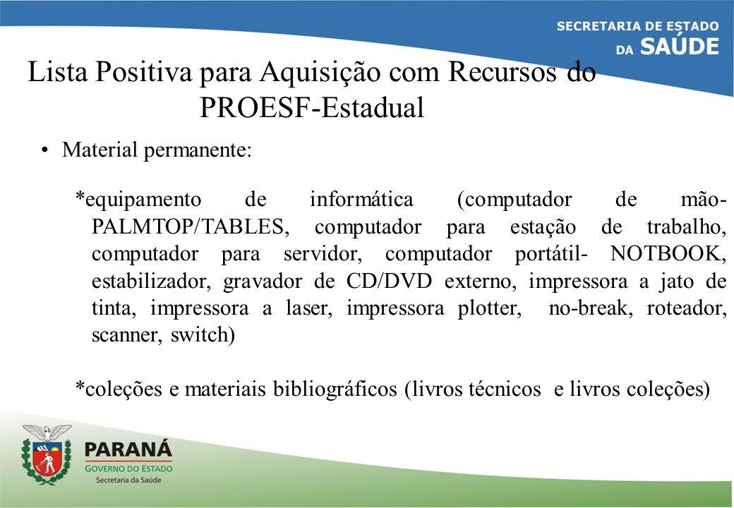 Lista Positiva para Aquisição com Recursos do PROESF-Estadual Material permanente: *equipamento de informática (computador de mão- PALMTOP/TABLES, com