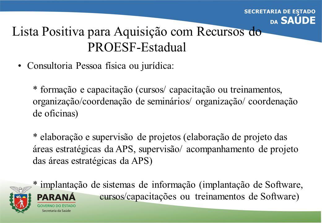 Lista Positiva para Aquisição com Recursos do PROESF-Estadual Consultoria Pessoa física ou jurídica: * formação e capacitação (cursos/ capacitação ou