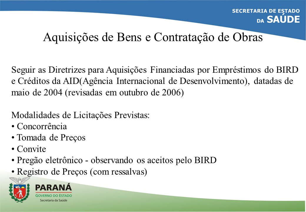 Aquisições de Bens e Contratação de Obras Seguir as Diretrizes para Aquisições Financiadas por Empréstimos do BIRD e Créditos da AID(Agência Internaci