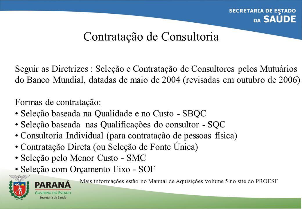 Contratação de Consultoria Seguir as Diretrizes : Seleção e Contratação de Consultores pelos Mutuários do Banco Mundial, datadas de maio de 2004 (revi
