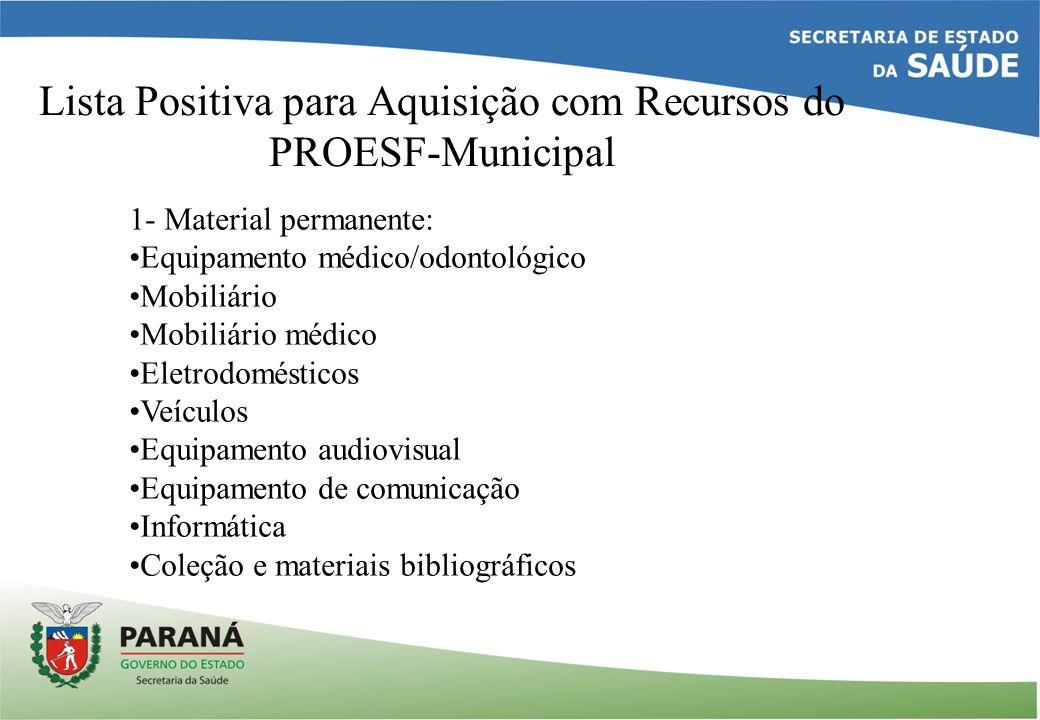 Lista Positiva para Aquisição com Recursos do PROESF-Municipal 1- Material permanente: Equipamento médico/odontológico Mobiliário Mobiliário médico El