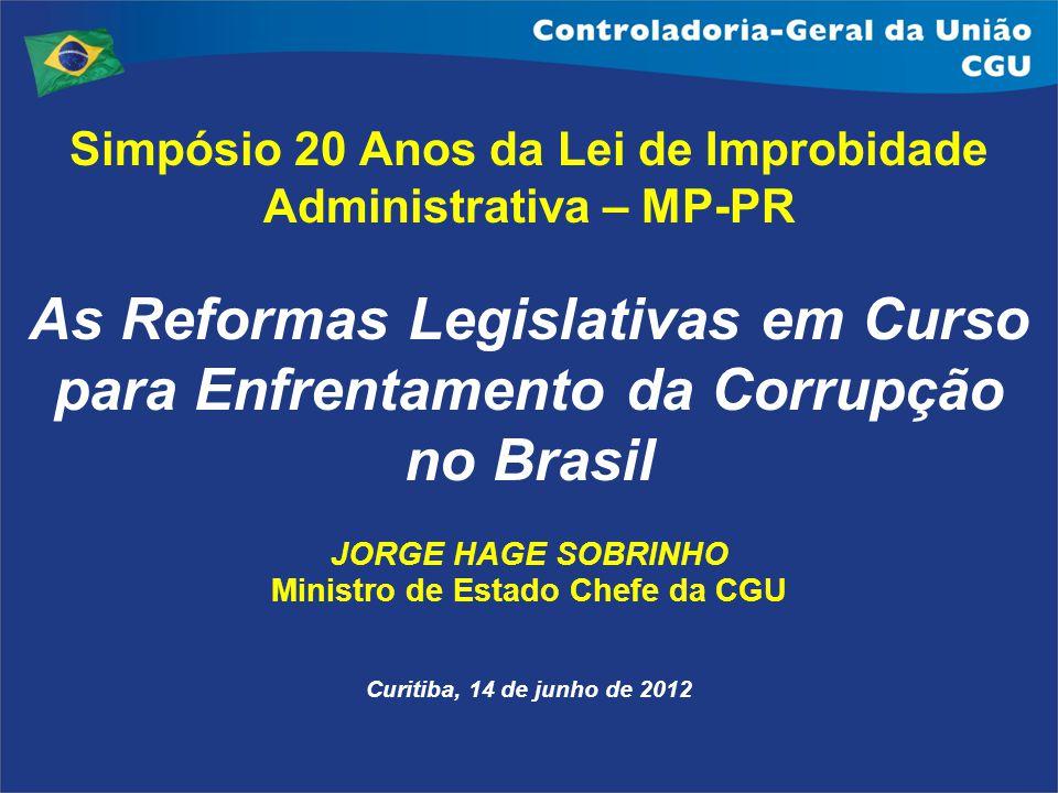 Simpósio 20 Anos da Lei de Improbidade Administrativa – MP-PR As Reformas Legislativas em Curso para Enfrentamento da Corrupção no Brasil JORGE HAGE S