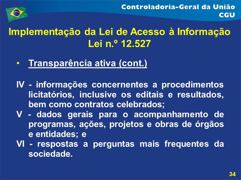 Transparência ativa (cont.) IV - informações concernentes a procedimentos licitatórios, inclusive os editais e resultados, bem como contratos celebrad