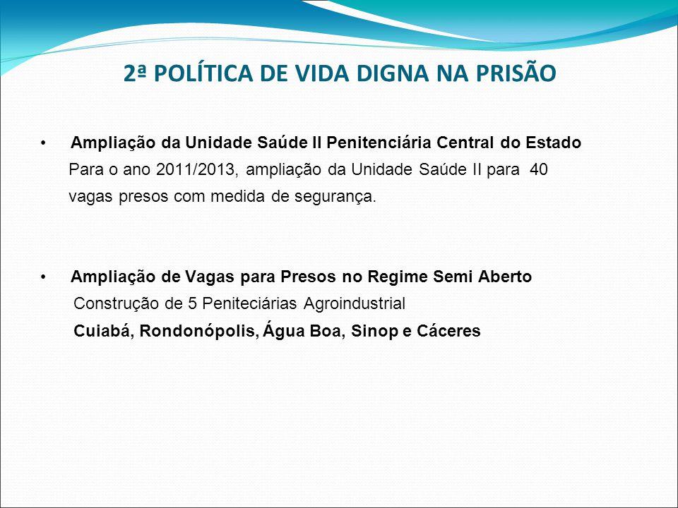 2ª POLÍTICA DE VIDA DIGNA NA PRISÃO Ampliação da Unidade Saúde II Penitenciária Central do Estado Para o ano 2011/2013, ampliação da Unidade Saúde II