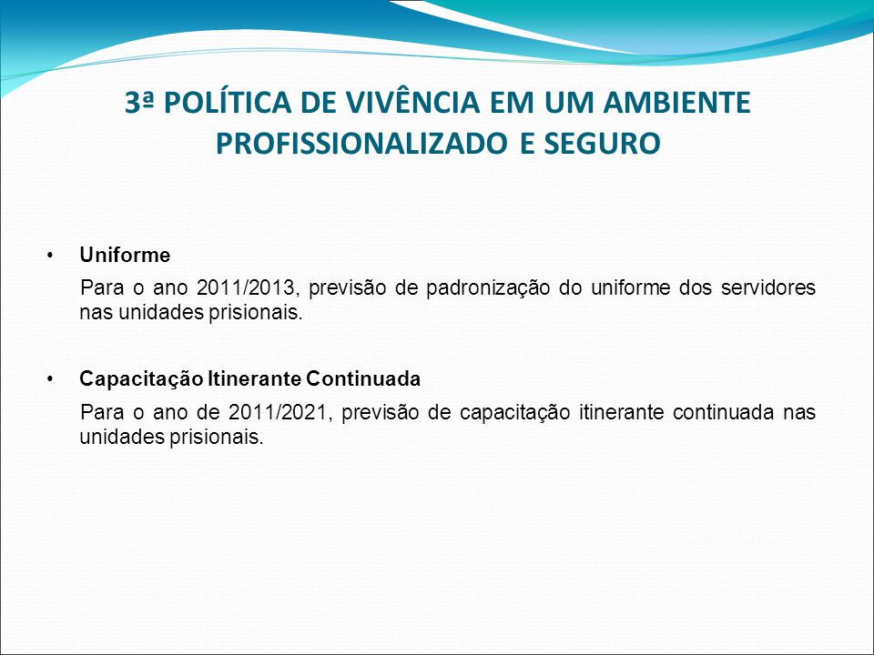 3ª POLÍTICA DE VIVÊNCIA EM UM AMBIENTE PROFISSIONALIZADO E SEGURO Uniforme Para o ano 2011/2013, previsão de padronização do uniforme dos servidores nas unidades prisionais.