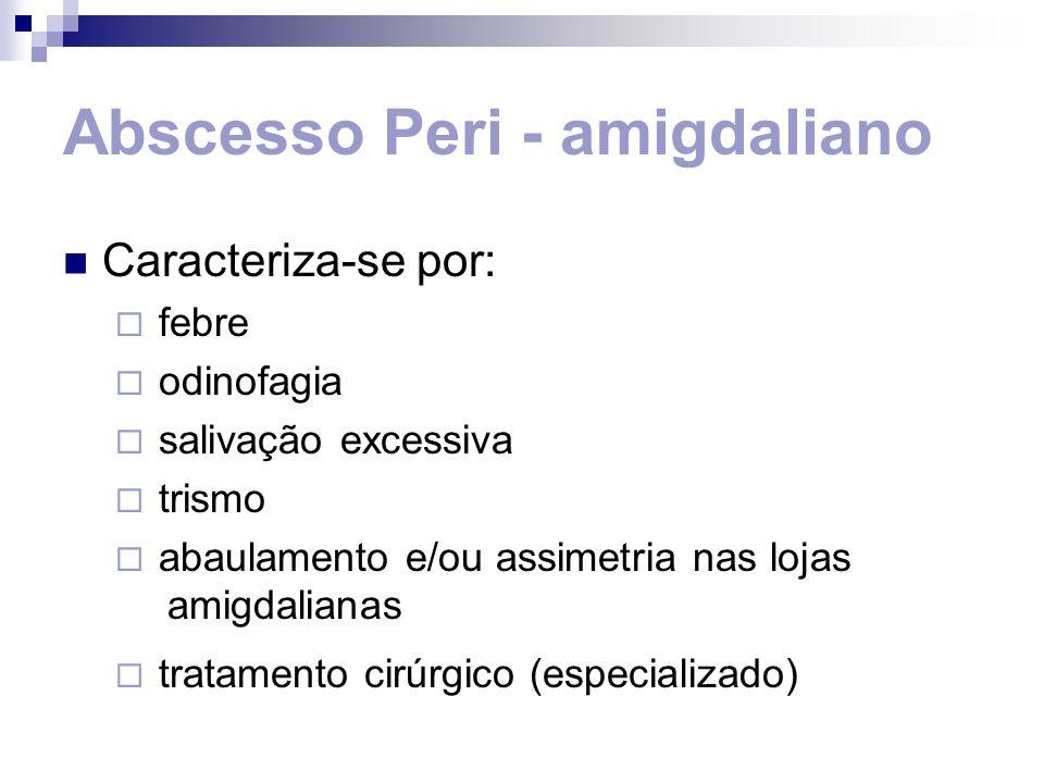 Abscesso Peri - amigdaliano Caracteriza-se por: febre odinofagia salivação excessiva trismo abaulamento e/ou assimetria nas lojas amigdalianas tratame