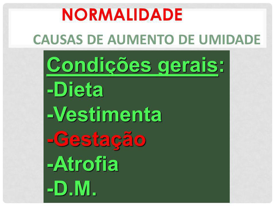 NORMALIDADE CAUSAS DE AUMENTO DE UMIDADE Condições gerais: -Dieta-Vestimenta-Gestação-Atrofia-D.M.