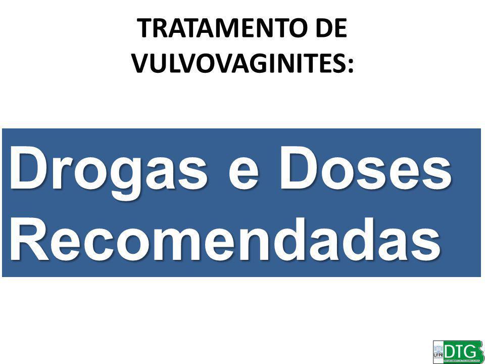 TRATAMENTO DE VULVOVAGINITES: Drogas e Doses Recomendadas