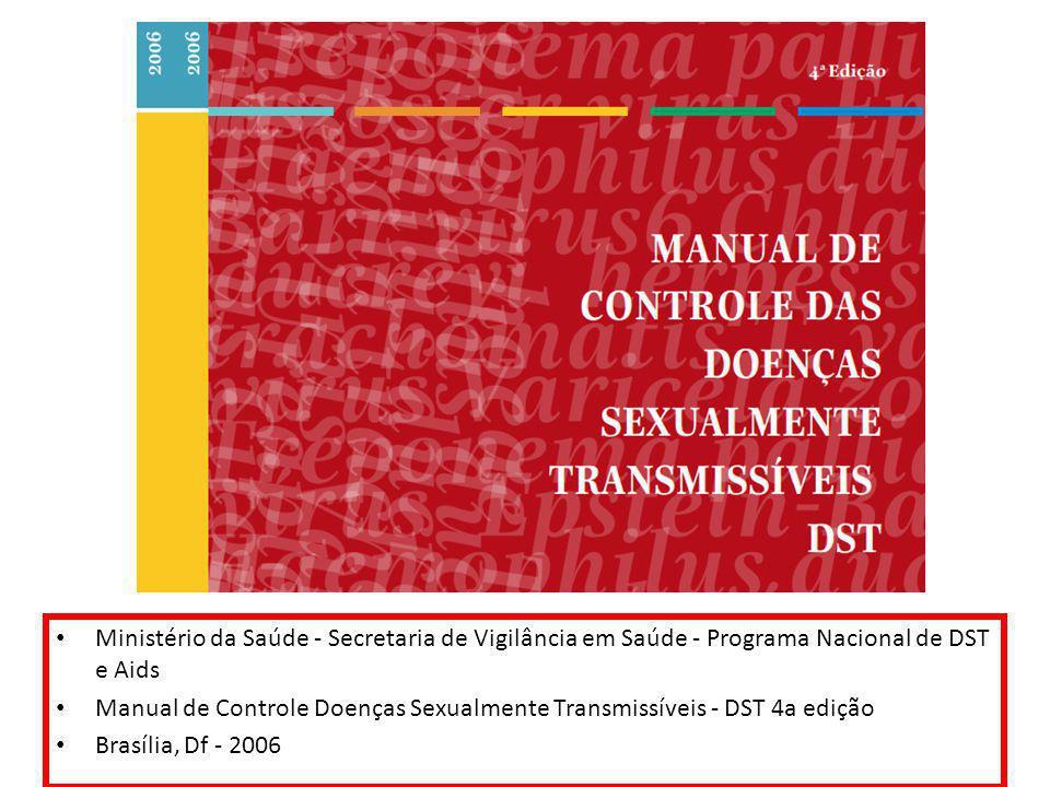 Ministério da Saúde - Secretaria de Vigilância em Saúde - Programa Nacional de DST e Aids Manual de Controle Doenças Sexualmente Transmissíveis - DST 4a edição Brasília, Df - 2006