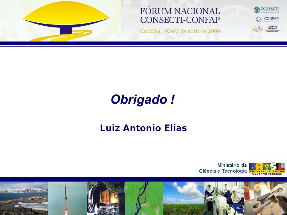 Ministério da Ciência e Tecnologia Obrigado ! Luiz Antonio Elias
