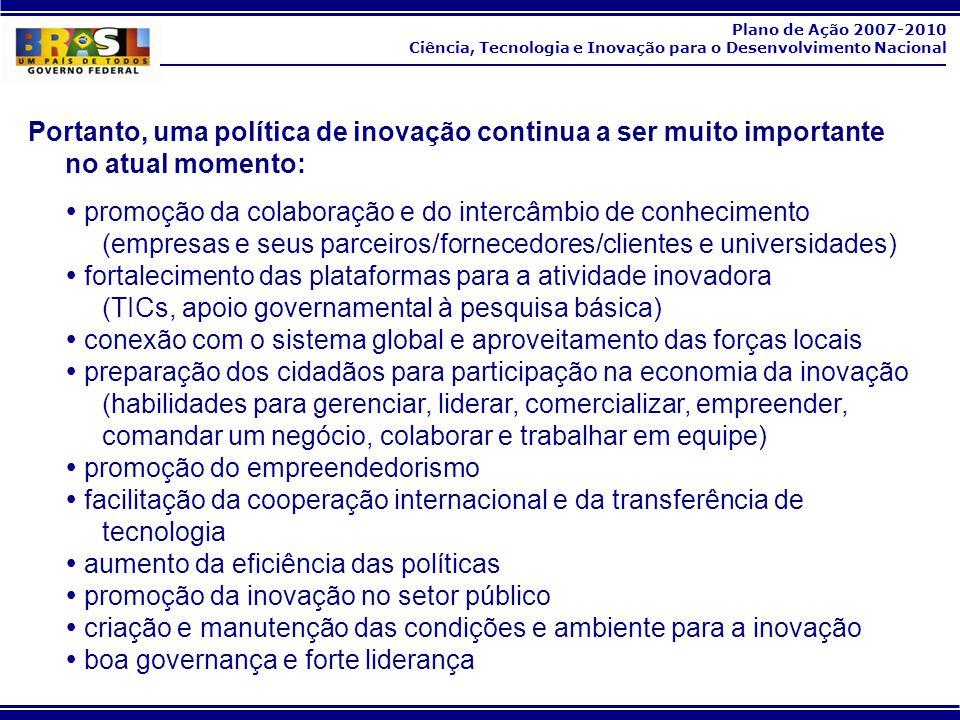 Plano de Ação 2007-2010 Ciência, Tecnologia e Inovação para o Desenvolvimento Nacional 39 4.
