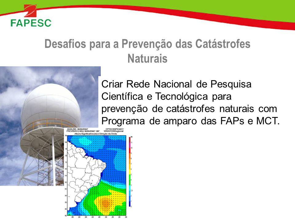 Desafios para a Prevenção das Catástrofes Naturais Criar Rede Nacional de Pesquisa Científica e Tecnológica para prevenção de catástrofes naturais com