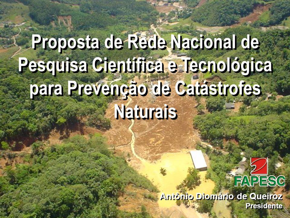 Proposta de Rede Nacional de Pesquisa Científica e Tecnológica para Prevenção de Catástrofes Naturais Antônio Diomário de Queiroz Presidente Antônio D