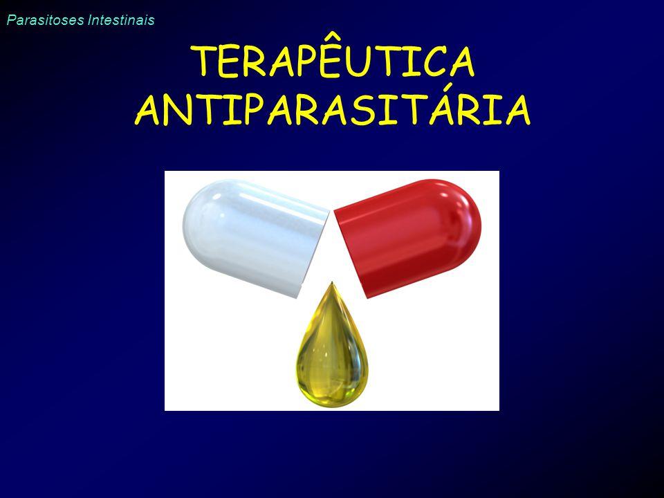 Parasitoses Intestinais TERAPÊUTICA ANTIPARASITÁRIA