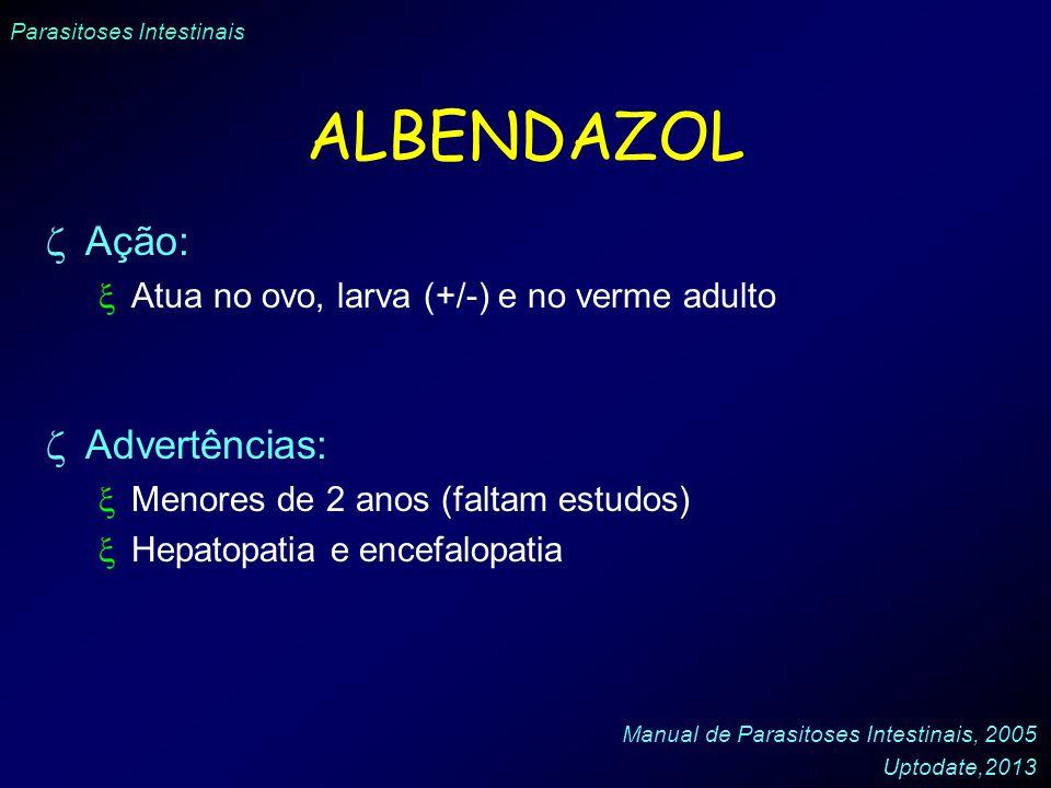 Parasitoses Intestinais ALBENDAZOL Ação: Atua no ovo, larva (+/-) e no verme adulto Advertências: Menores de 2 anos (faltam estudos) Hepatopatia e enc