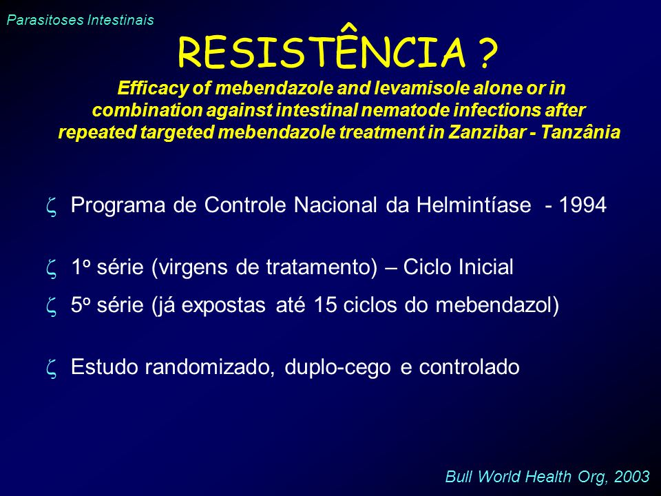 Parasitoses Intestinais RESISTÊNCIA ? Efficacy of mebendazole and levamisole alone or in combination against intestinal nematode infections after repe