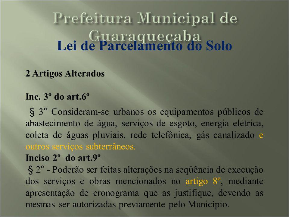Lei de Parcelamento do Solo 2 Artigos Alterados Inc. 3º do art.6º § 3° Consideram-se urbanos os equipamentos públicos de abastecimento de água, serviç