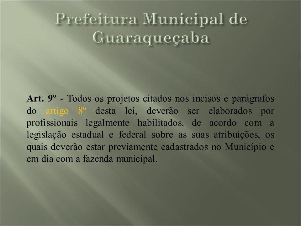 Art. 9º - Todos os projetos citados nos incisos e parágrafos do artigo 8º desta lei, deverão ser elaborados por profissionais legalmente habilitados,