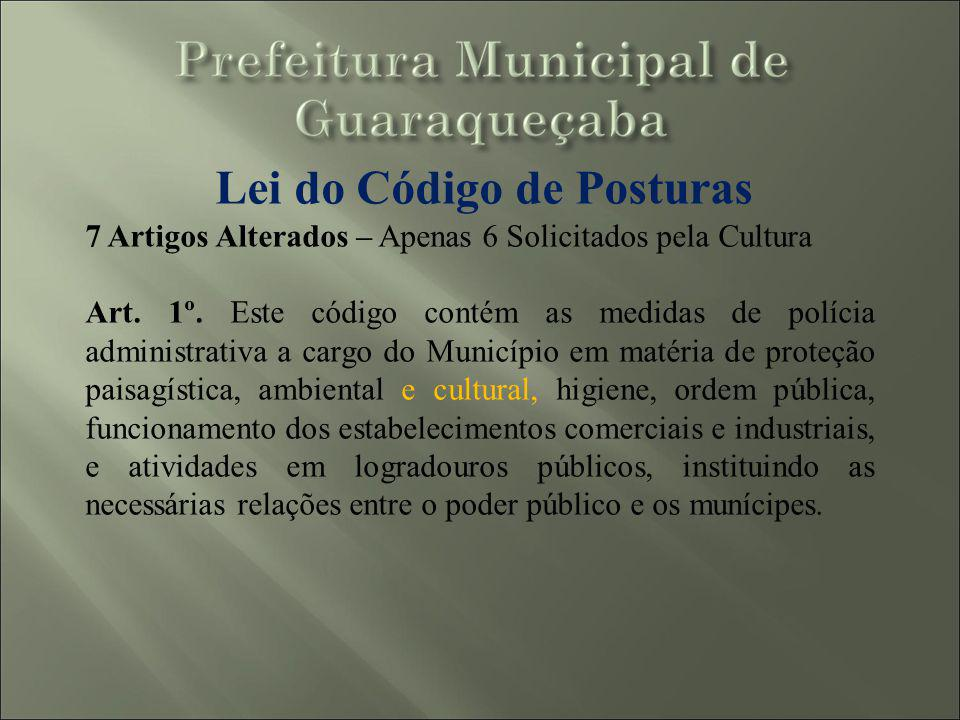 Lei do Código de Posturas 7 Artigos Alterados – Apenas 6 Solicitados pela Cultura Art. 1º. Este código contém as medidas de polícia administrativa a c