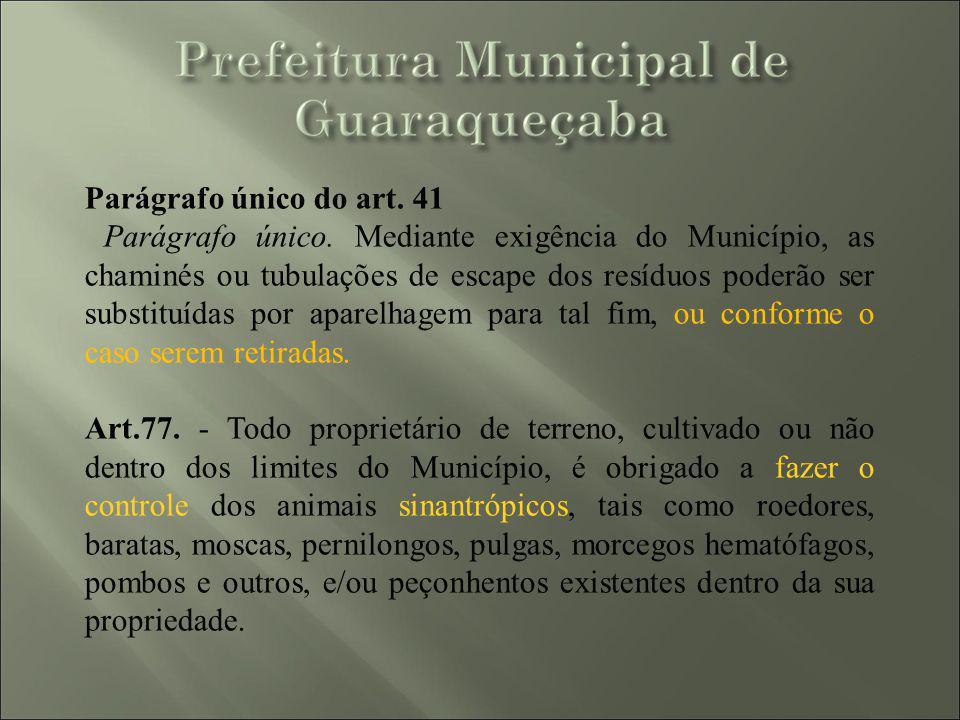 Parágrafo único do art. 41 Parágrafo único. Mediante exigência do Município, as chaminés ou tubulações de escape dos resíduos poderão ser substituídas