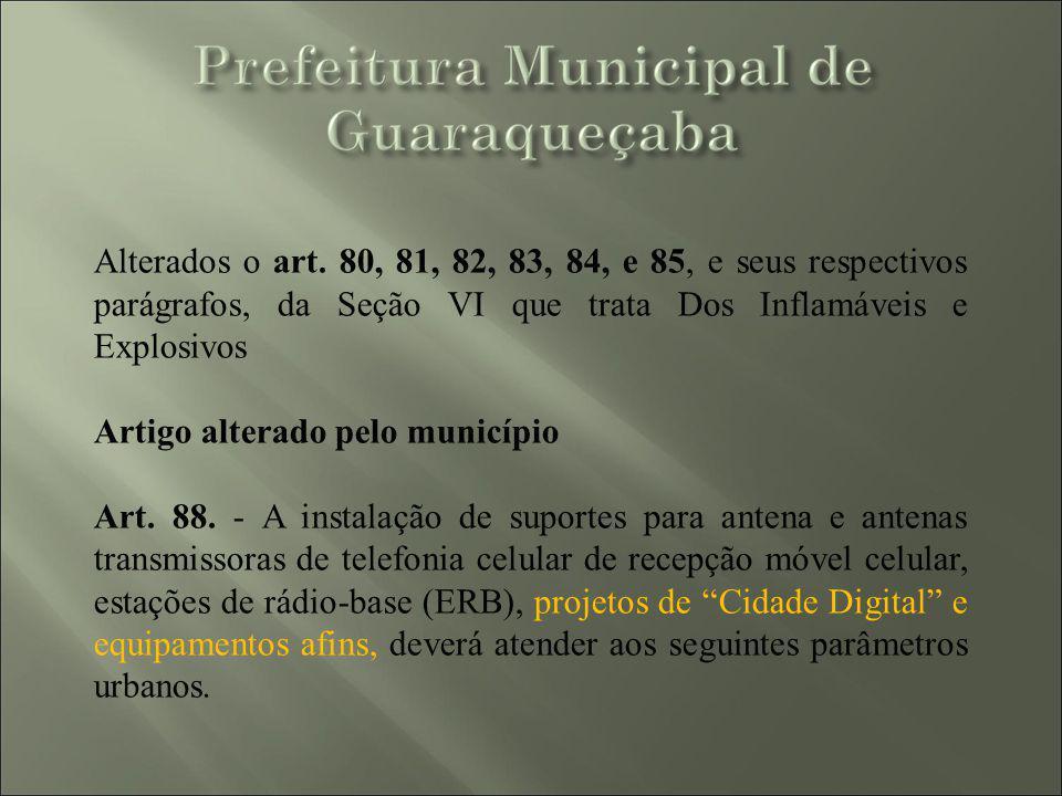 Alterados o art. 80, 81, 82, 83, 84, e 85, e seus respectivos parágrafos, da Seção VI que trata Dos Inflamáveis e Explosivos Artigo alterado pelo muni