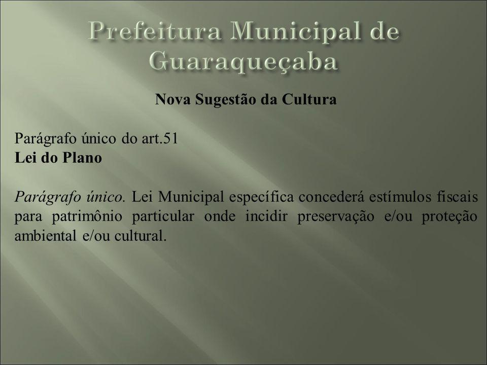 Nova Sugestão da Cultura Parágrafo único do art.51 Lei do Plano Parágrafo único. Lei Municipal específica concederá estímulos fiscais para patrimônio