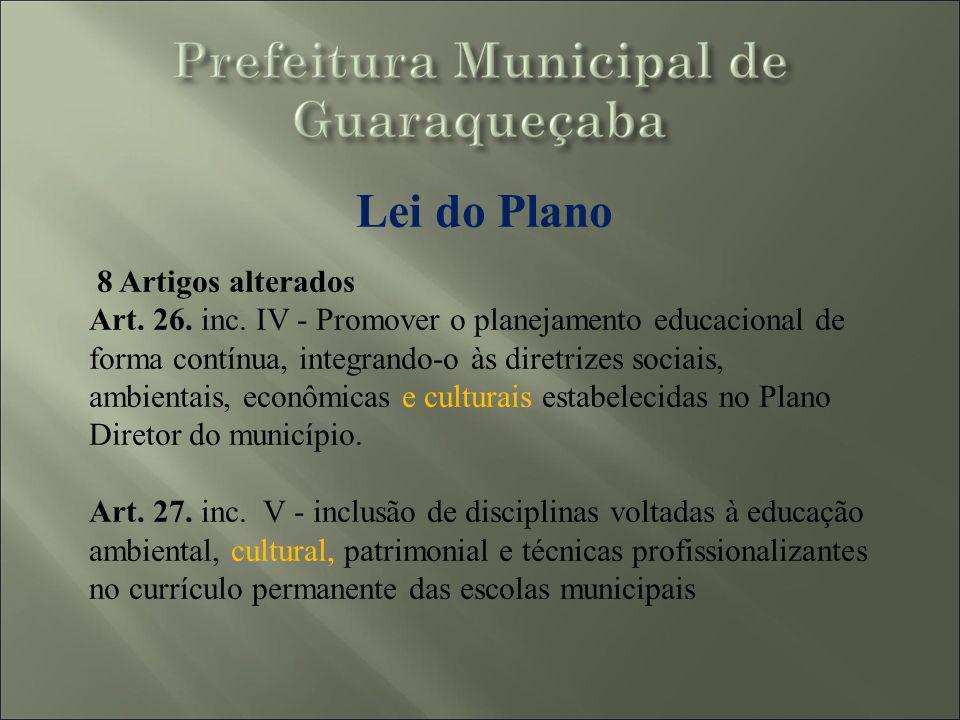 Lei do Plano 8 Artigos alterados Art. 26. inc. IV - Promover o planejamento educacional de forma contínua, integrando-o às diretrizes sociais, ambient
