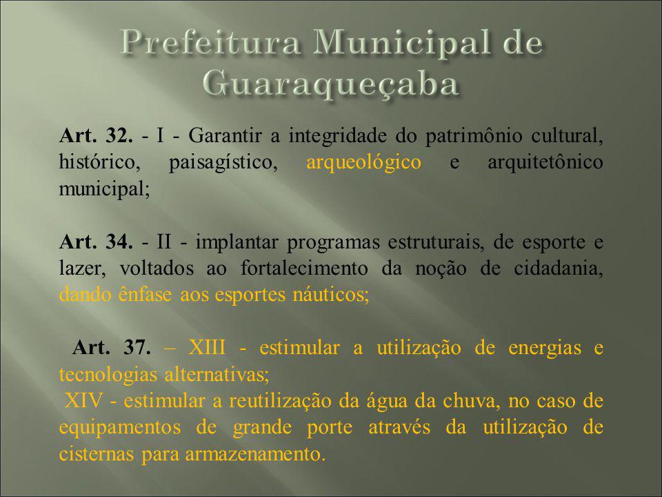 Art. 32. - I - Garantir a integridade do patrimônio cultural, histórico, paisagístico, arqueológico e arquitetônico municipal; Art. 34. - II - implant