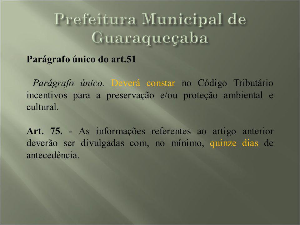 Parágrafo único do art.51 Parágrafo único. Deverá constar no Código Tributário incentivos para a preservação e/ou proteção ambiental e cultural. Art.