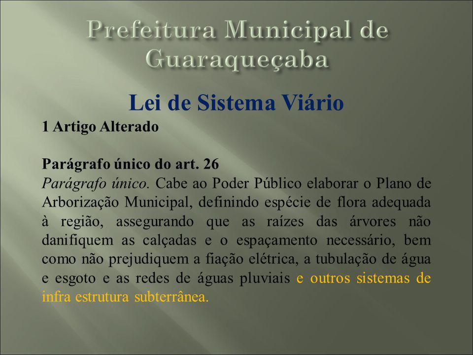 Lei de Sistema Viário 1 Artigo Alterado Parágrafo único do art. 26 Parágrafo único. Cabe ao Poder Público elaborar o Plano de Arborização Municipal, d