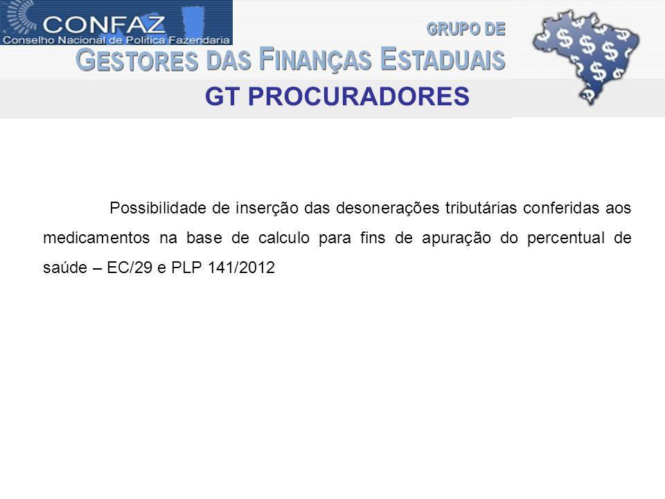 GT PROCURADORES Possibilidade de inserção das desonerações tributárias conferidas aos medicamentos na base de calculo para fins de apuração do percentual de saúde – EC/29 e PLP 141/2012