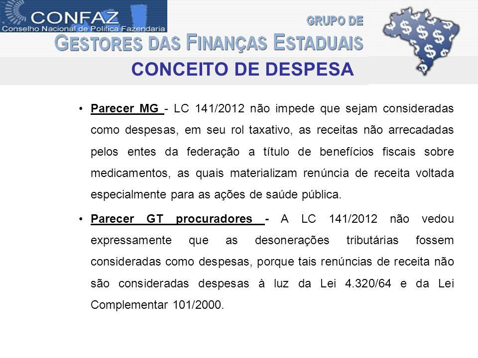 CONCEITO DE DESPESA Parecer MG - LC 141/2012 não impede que sejam consideradas como despesas, em seu rol taxativo, as receitas não arrecadadas pelos e