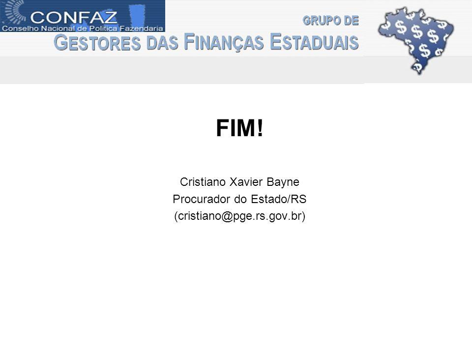 FIM! Cristiano Xavier Bayne Procurador do Estado/RS (cristiano@pge.rs.gov.br)