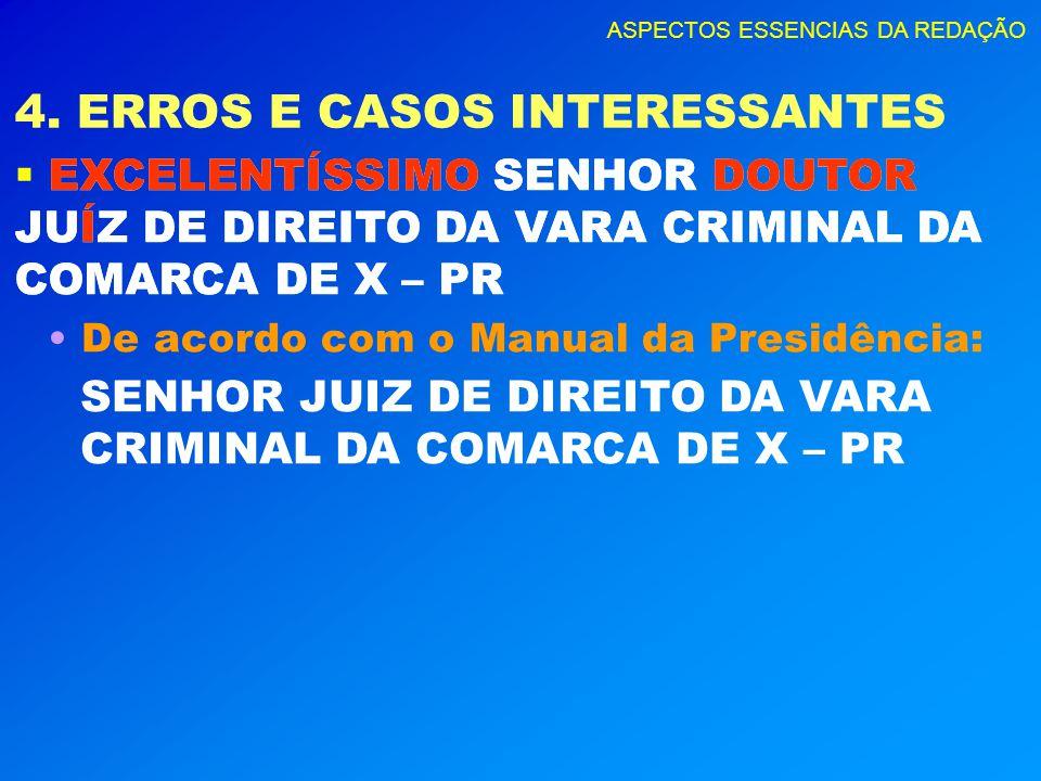 ASPECTOS ESSENCIAS DA REDAÇÃO 4. ERROS E CASOS INTERESSANTES EXCELENTÍSSIMO SENHOR DOUTOR JUÍZ DE DIREITO DA VARA CRIMINAL DA COMARCA DE X – PR De aco