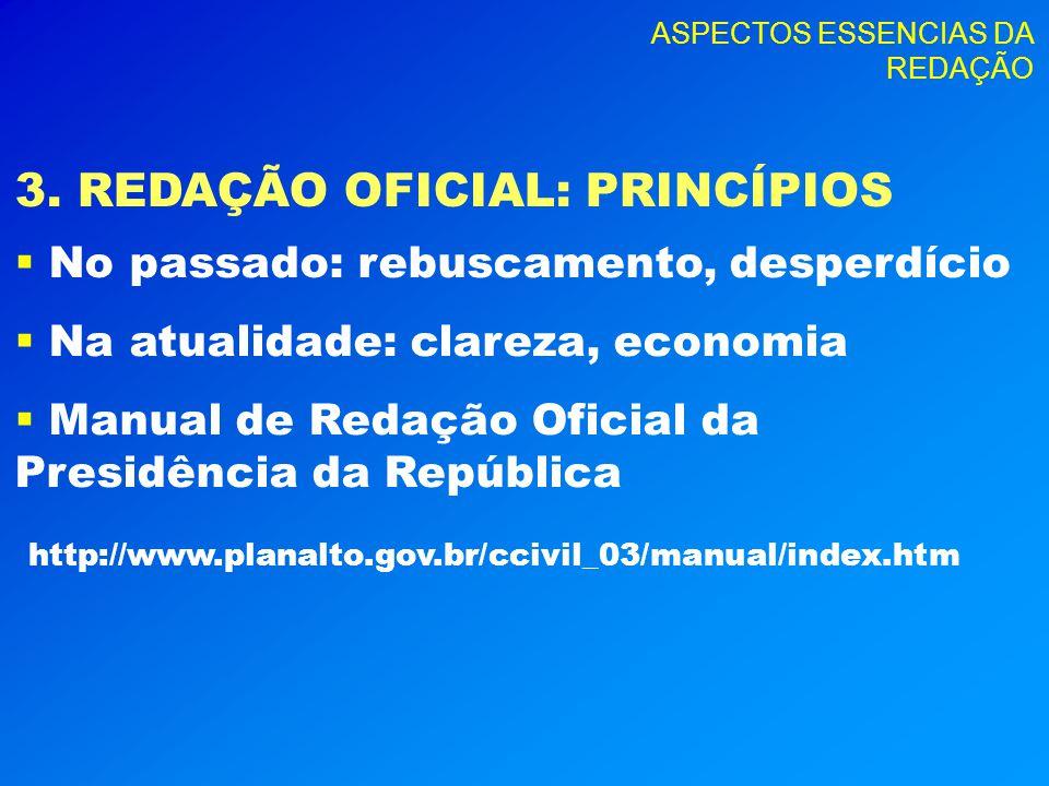ASPECTOS ESSENCIAS DA REDAÇÃO 3.REDAÇÃO OFICIAL: PRINCÍPIOS Os 4 princípios fundamentais I.