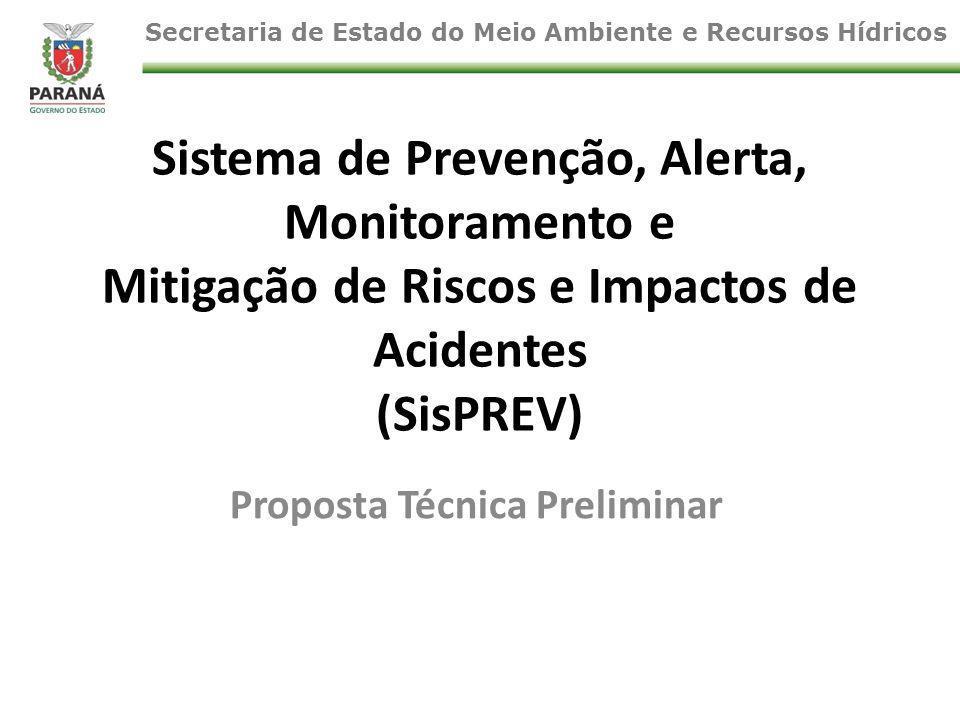 Sistema de Prevenção, Alerta, Monitoramento e Mitigação de Riscos e Impactos de Acidentes (SisPREV) Proposta Técnica Preliminar Secretaria de Estado do Meio Ambiente e Recursos Hídricos