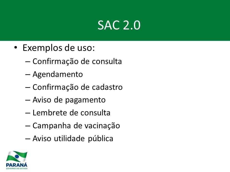 Exemplos de uso: – Confirmação de consulta – Agendamento – Confirmação de cadastro – Aviso de pagamento – Lembrete de consulta – Campanha de vacinação – Aviso utilidade pública SAC 2.0