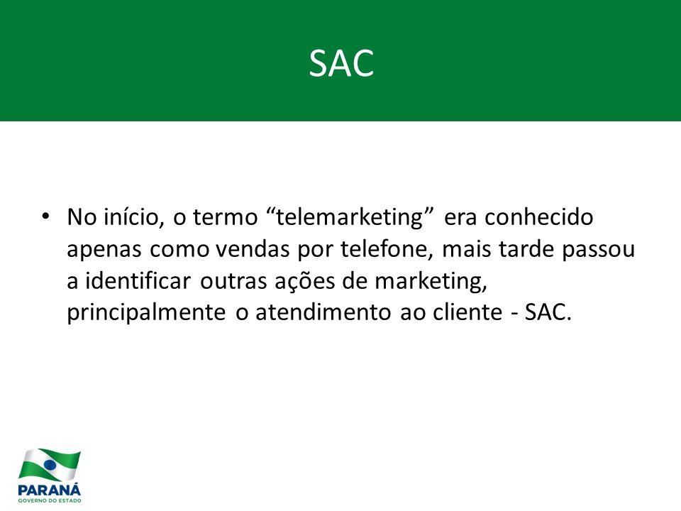 No início, o termo telemarketing era conhecido apenas como vendas por telefone, mais tarde passou a identificar outras ações de marketing, principalmente o atendimento ao cliente - SAC.